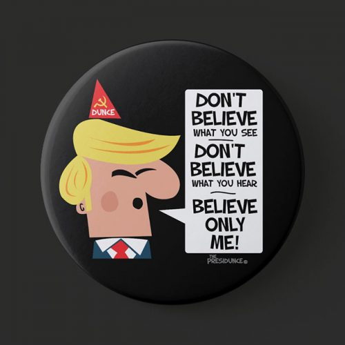 anti Trump, political button Believe Only Me